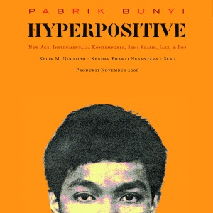 "First EP album by Pabrik Bunyi entitled ""Hyperpositive"" (2006)"